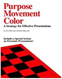 Purpose Movement Color : A Strategy for Effective Presentations, Mucciolo, Tom and Mucciolo, Rich, 0964742802