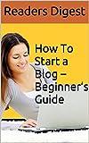How To Start a Blog – Beginner's Guide