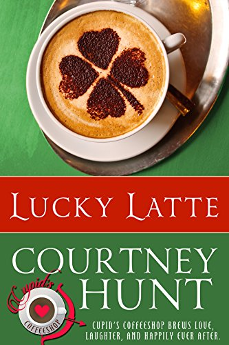 Lucky Latte (Cupid's Coffeeshop Book 3) by [Hunt, Courtney]