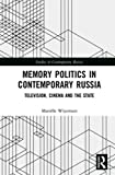 "Mariëlle Wijermars, ""Memory Politics in Contemporary Russia: Television, Cinema, and the State"" (Routledge, 2018)"