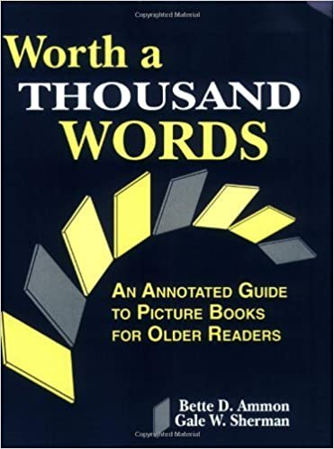 Worth a Thousand Words: An Annotated Guide to Picture Books for Older Readers by Ammon, Bette D., Sherman, Gale W.(September 15, 1996)