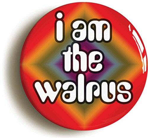 I Am The Walrus Sixties Hippie Button Pin (Size Is 1inch Diameter) Psychedelic