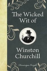 The Wicked Wit of Winston Churchill (The Wicked Wit of series)