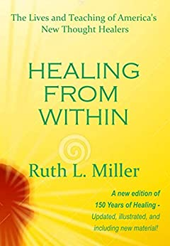 Healing from Within: the lives and teaching of America's New Thought Healers by [Miller, Ruth L]