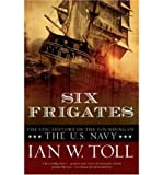 img - for [ [ [ Six Frigates: The Epic History of the Founding of the U.S. Navy[ SIX FRIGATES: THE EPIC HISTORY OF THE FOUNDING OF THE U.S. NAVY ] By Toll, Ian W. ( Author )Mar-01-2008 Paperback book / textbook / text book