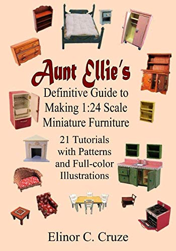 Aunt Ellie's Definitive Guide to Making 1:24 Scale Miniature Furniture: 21 Detailed Tutorials with Patterns and Full-Color Illustrations (Wood Furniture Settee)