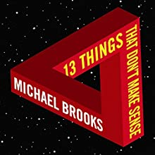 13 Things That Don't Make Sense: The Most Intriguing Scientific Mysteries Audiobook by Michael Brooks Narrated by Matt Addis