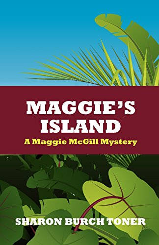 Book: Maggie's Island - Maggie McGill Mystery (Maggie Mcgill Mysteries Book 4) by Sharon Burch Toner