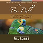 The Pull: Relationships & Their Spiritual Significance   Jill Loree