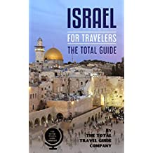 ISRAEL FOR TRAVELERS. The total guide: The comprehensive traveling guide for all your traveling needs.