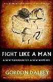 Fight Like A Man: A New Manhood for a New Warfare