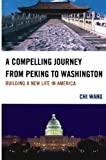 A Compelling Journey from Peking to Washington, Chi Wang, 0761853855