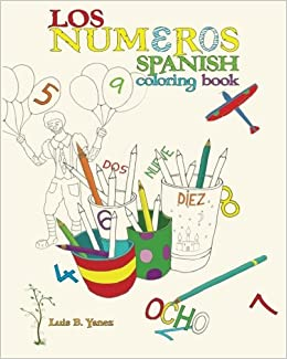 Spanish Coloring Book: Los Numeros: Luis B Yanez: 9780983005636 ...
