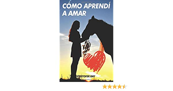 Amazon.com: Como aprendi a amar (Spanish Edition) (9781545012130): Cristofer Ray Ray: Books