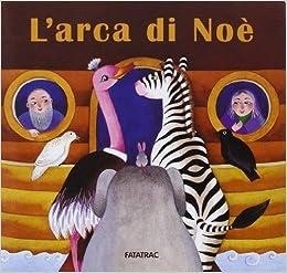 Nicoletta Codignola - L'arca Di Noè. Ediz. Illustrata