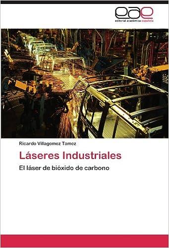 Láseres Industriales: El láser de bióxido de carbono (Spanish Edition): Ricardo Villagomez Tamez: 9783846567678: Amazon.com: Books