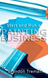 How to Start and Run a Painting Business, Brandon Tremain, 1595264752