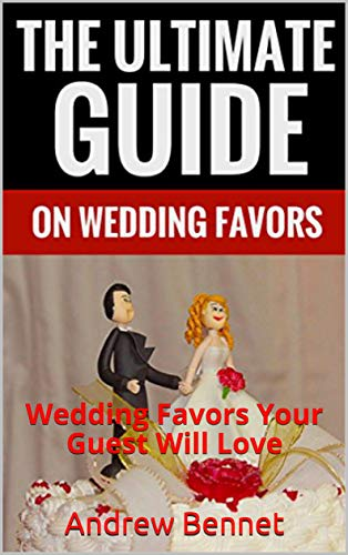 (The Ultimate Guide on Wedding Favors: Wedding Favors Your Guest Will)