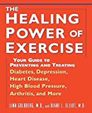 img - for The Healing Power of Exercise: Your Guide to Preventing and Treating Diabetes, Depression, Heart Disease, High Blood Pressure, Arthritis, and More book / textbook / text book