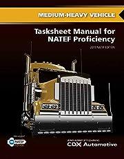 Medium/Heavy Truck Tasksheet Manual for Natef Proficiency: 2014 Natef Edition