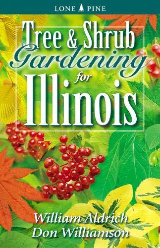 Tree and Shrub Gardening for Illinois Paperback – March 10, 2004 William Aldrich Don Williamson Lone Pine 1551054043