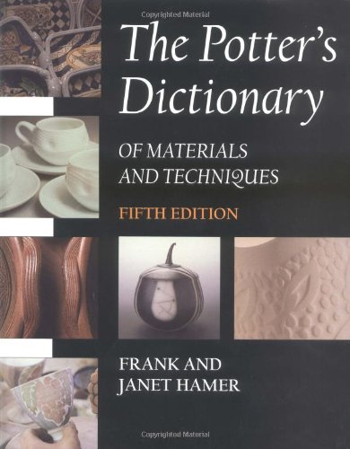 The Potter's Dictionary of Materials and Techniques, Fifth Edition by University of Pennsylvania Press