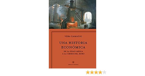Una historia económica: Europa de la Edad Media a la crisis del euro Libros de Historia: Amazon.es: Zamagni, Vera, Pascual Escutia, Jordi, Cortés Fernández, Lara: Libros