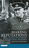 img - for Making Reputations: Power, Persuasion and the Individual in Modern British Politics (International Library of Political Studies) book / textbook / text book
