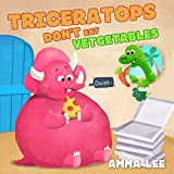 Book for kids : Triceratops Don't Eat Vegetables: (Children's Picture Book, Good Dinosaurs stories for Kids, Eat Fruits and Vegetables, Health and Exercise ) (The Little Dinosaurs 2) (English Edition)