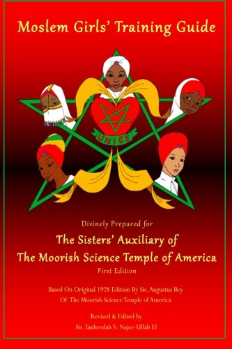 Moslem Girls' Training Guide: Divinely Prepared for the Sisters' Auxiliary of the Moorish Science Temple of America (The Holy Koran Of The Moorish Science Temple)