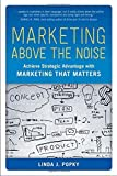 Marketing Above the Noise: Achieve Strategic Advantage with Marketing that Matters by Popky, Linda J (2015) Hardcover
