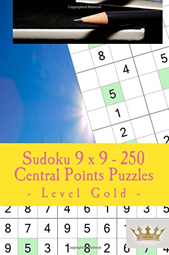 Download Sudoku 9 x 9 - 250 Central Points Puzzles - Level Gold: Perfect charging for your mind (9 x 9 PITSTOP) (Volume 12) ebook
