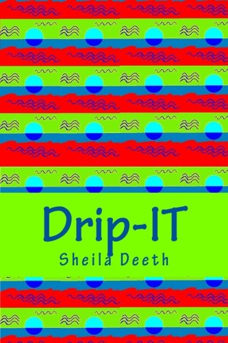 Drip-IT: 25-word writing prompts to last you more than a year (mini-reads) (Volume 3)
