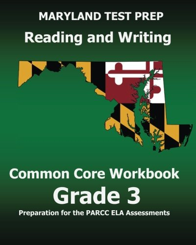 MARYLAND TEST PREP Reading and Writing Common Core Workbook Grade 3: Preparation for the PARCC ELA Assessments