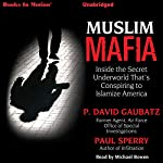 Muslim Mafia: Inside the Secret Underworld That's Conspiring to Islamize America | P. David Gaubatz,Paul Sperry