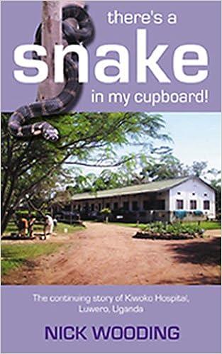 Leer libros de descarga gratuita.There's a Snake in My Cupboard: The Continuing Story of Kiwoko Hospital, Luwero, Uganda en español PDF CHM by Nick Wooding