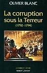 La corruption sous la Terreur, 1792-1794 par Blanc