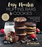Easy Flourless Muffins, Bars & Cookies: Delicious Recipes for Healthy, Portable Gluten-Free Snacks