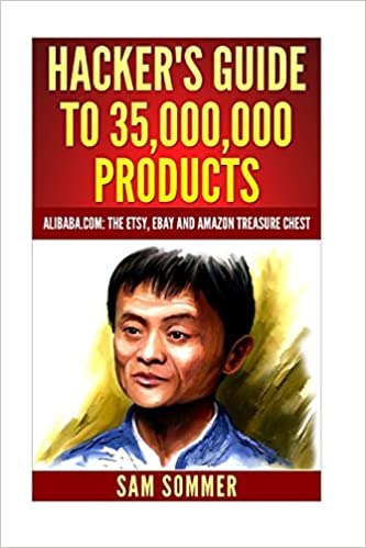 Hacker S Guide To 35 000 000 Products Alibaba Com The Etsy Ebay And Amazon Treasure Chest Sommer Sam 9781542853453 Amazon Com Books