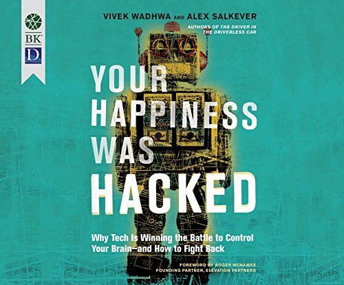 Your Happiness Was Hacked: Why Tech Is Winning the Battle to Control Your Brain--and How to Fight Back by Berrett-Koehler on Dreamscape Audio