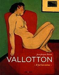 Felix Vallotton : Il fut lui-même par Jean-Jacques Breton