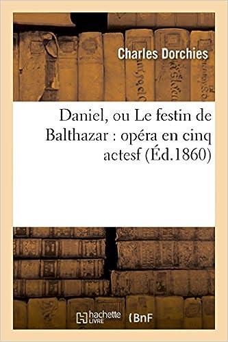 En ligne téléchargement Daniel, ou Le festin de Balthazar : opéra en cinq actesf pdf