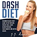 Dash Diet: Beginners Quick Start Guide to Fast Natural Weight Loss, Lower Blood Pressure, Fight Diabetes and Better Health Audiobook by J.J. Lewis Narrated by Caroline Miller