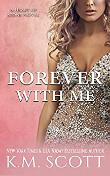 Forever With Me: Heart of Stone Series #7 by [Scott, K.M. ]