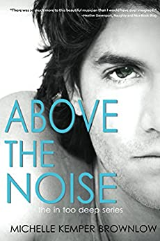 Above the Noise (In Too Deep Book 3) by [Brownlow, Michelle Kemper]