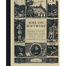 Joel on Software: And on Diverse and Occasionally Related Matters That Will Prove of Interest to Software Developers, Designers, and Managers, and to Those Who, Whether by Good Fortune or Ill Luck, Work with Them in Some Capacity by Spolsky, Joel (2004) Paperback