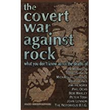 The Covert War Against Rock: What You Don't Know About the Deaths of Jim Morrison, Tupac Shakur, Michael Hutchence, Brian Jones, Jimi Hendrix, Phil Ochs, Bob Marley, Peter Tosh, John Lennon, and The Notorious B.I.G.