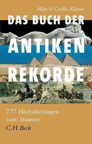 Das Buch der antiken Rekorde: 777 Höchstleistungen zum Staunen