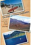 Developing a Dream Destination: Tourism and Tourism Policy Planning in Hawaii