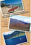img - for Developing a Dream Destination: Tourism and Tourism Policy Planning in Hawaii book / textbook / text book
